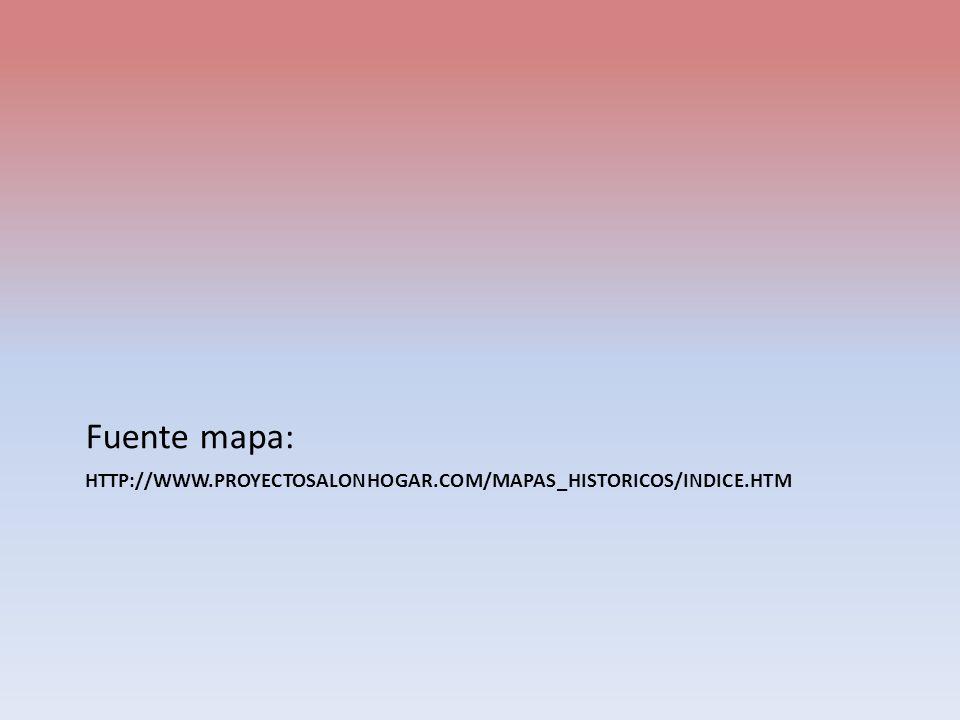 Fuente mapa: http://www.proyectosalonhogar.com/Mapas_Historicos/indice.htm
