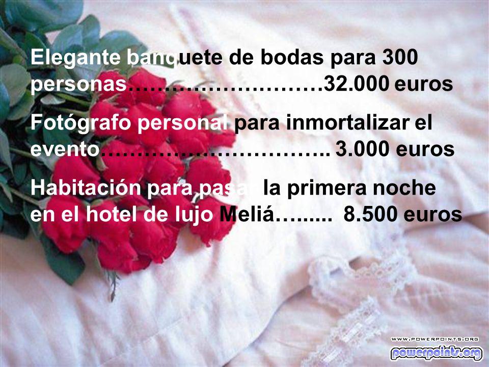 Elegante banquete de bodas para 300 personas………………………32.000 euros