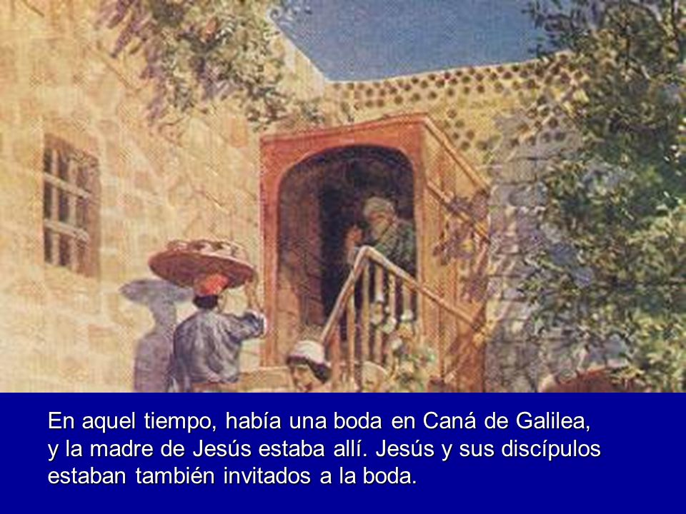 En aquel tiempo, había una boda en Caná de Galilea, y la madre de Jesús estaba allí.