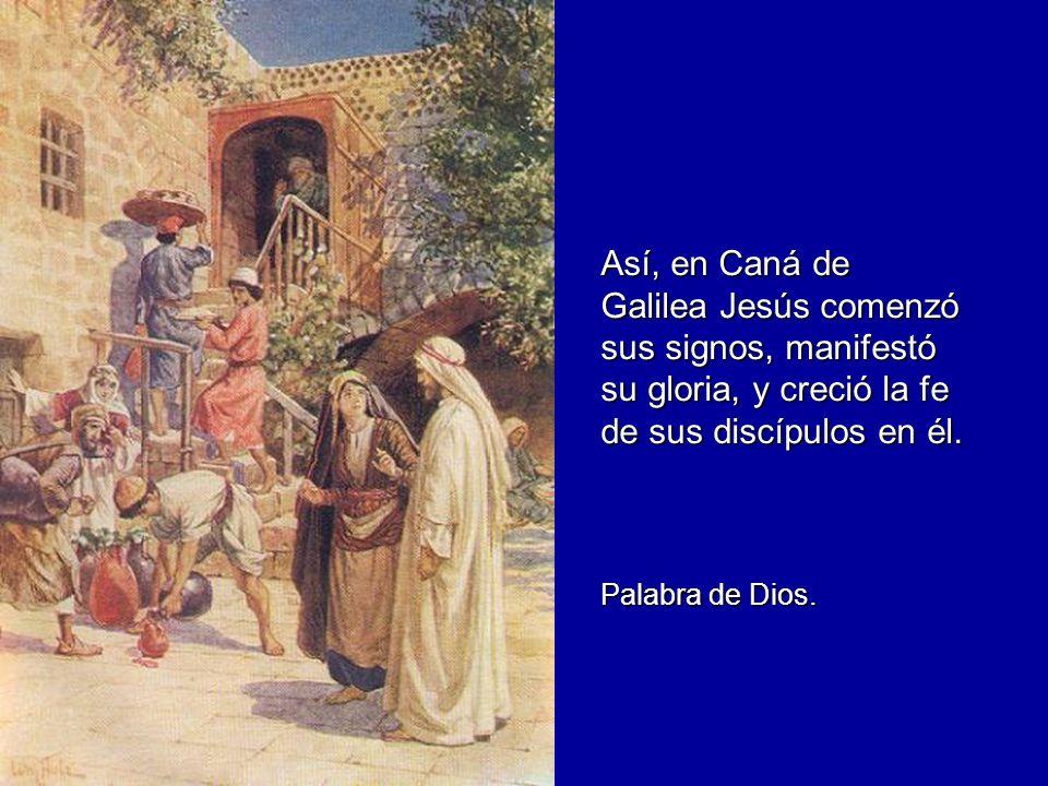 Así, en Caná de Galilea Jesús comenzó sus signos, manifestó su gloria, y creció la fe de sus discípulos en él.