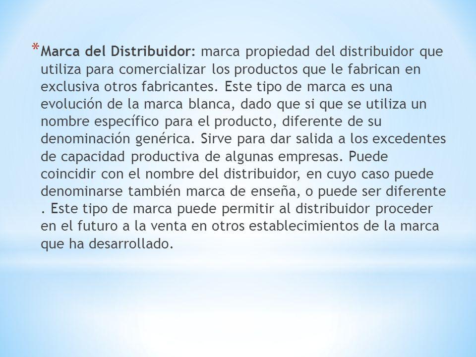 Marca del Distribuidor: marca propiedad del distribuidor que utiliza para comercializar los productos que le fabrican en exclusiva otros fabricantes.