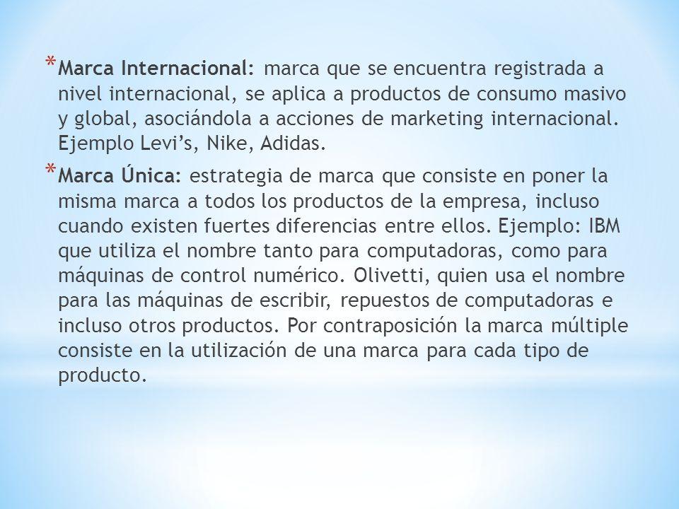 Marca Internacional: marca que se encuentra registrada a nivel internacional, se aplica a productos de consumo masivo y global, asociándola a acciones de marketing internacional. Ejemplo Levi's, Nike, Adidas.