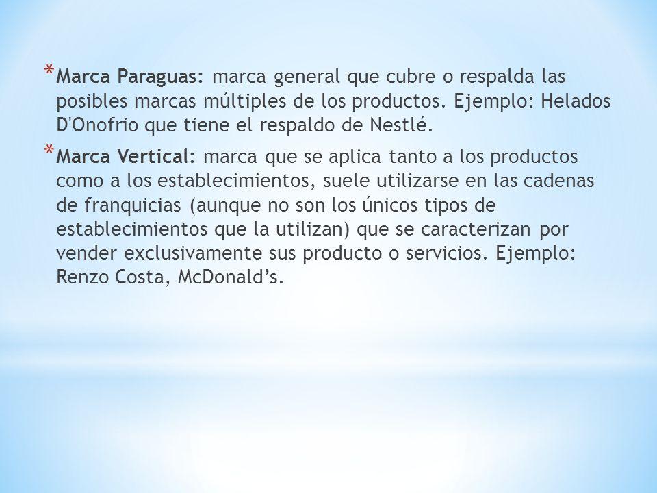 Marca Paraguas: marca general que cubre o respalda las posibles marcas múltiples de los productos. Ejemplo: Helados D Onofrio que tiene el respaldo de Nestlé.
