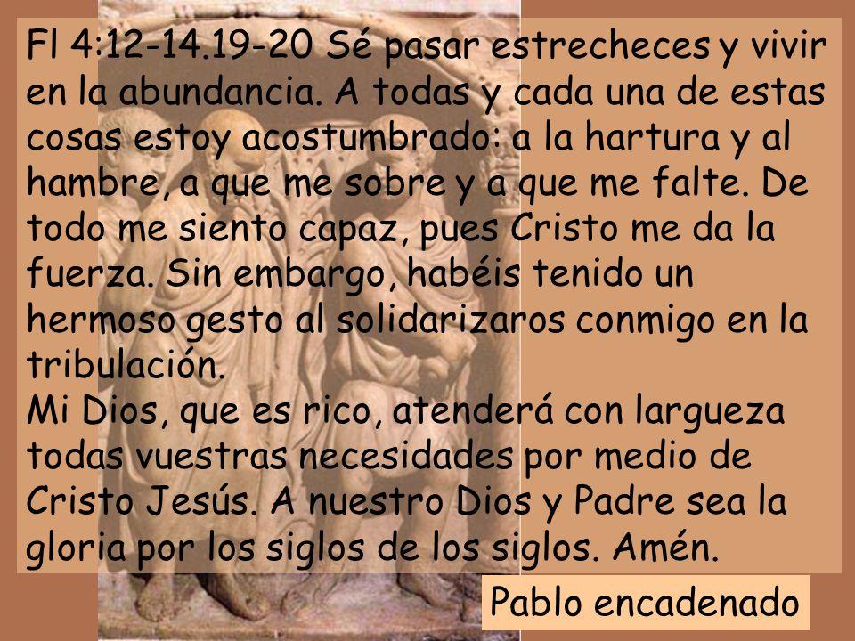 Fl 4:12-14. 19-20 Sé pasar estrecheces y vivir en la abundancia