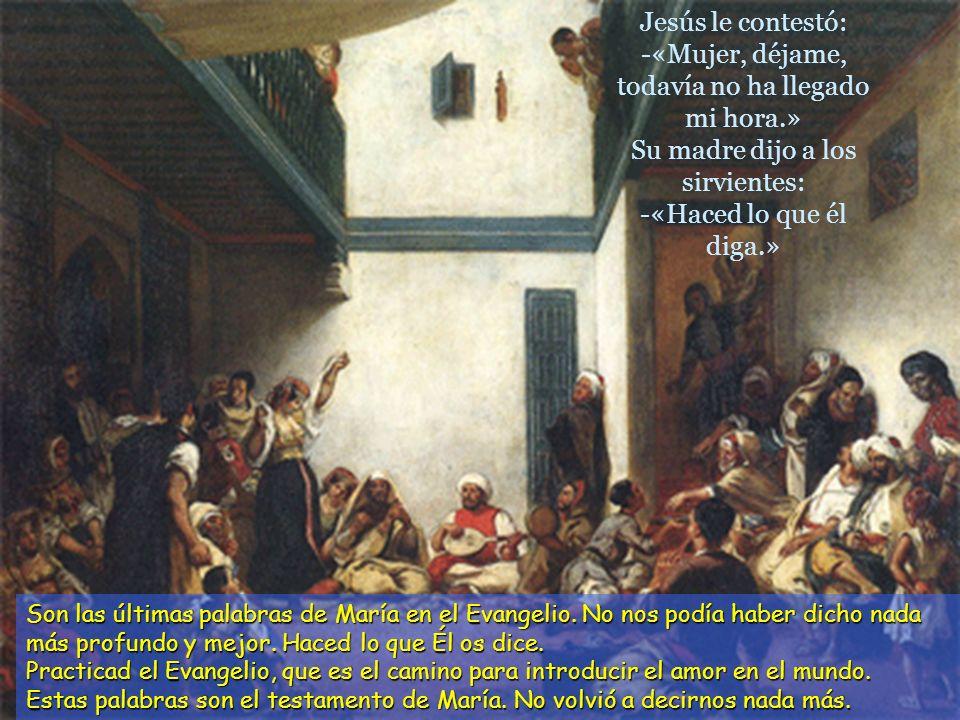 Jesús le contestó: -«Mujer, déjame, todavía no ha llegado mi hora