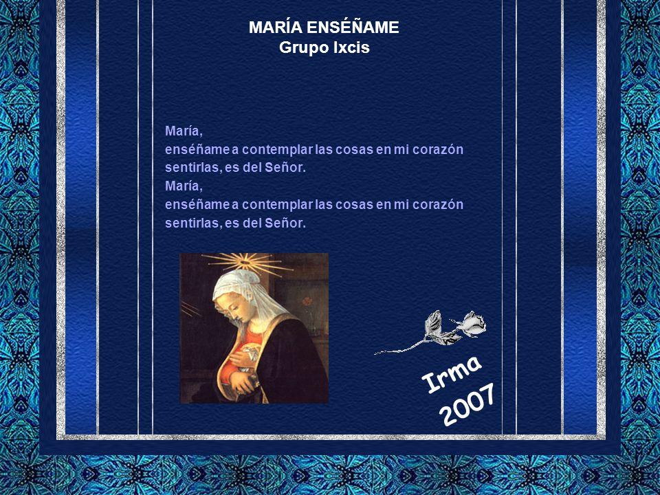 Irma 2007 MARÍA ENSÉÑAME Grupo Ixcis María,