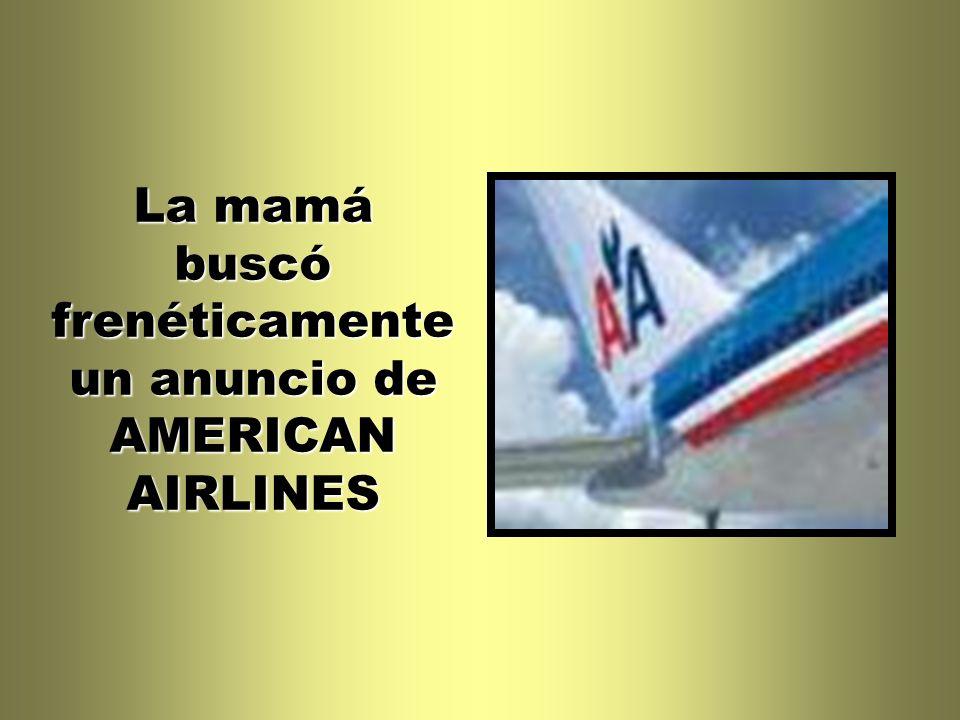 La mamá buscó frenéticamente un anuncio de AMERICAN AIRLINES