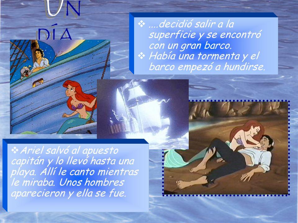 UN DÍA... ....decidió salir a la superficie y se encontró con un gran barco. Había una tormenta y el barco empezó a hundirse.