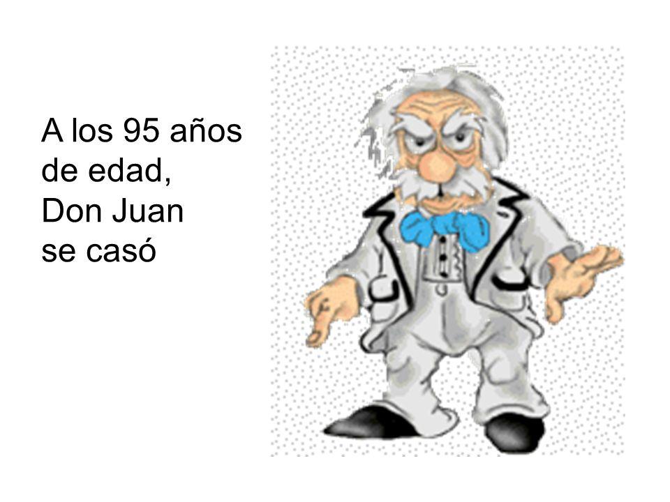 A los 95 años de edad, Don Juan se casó