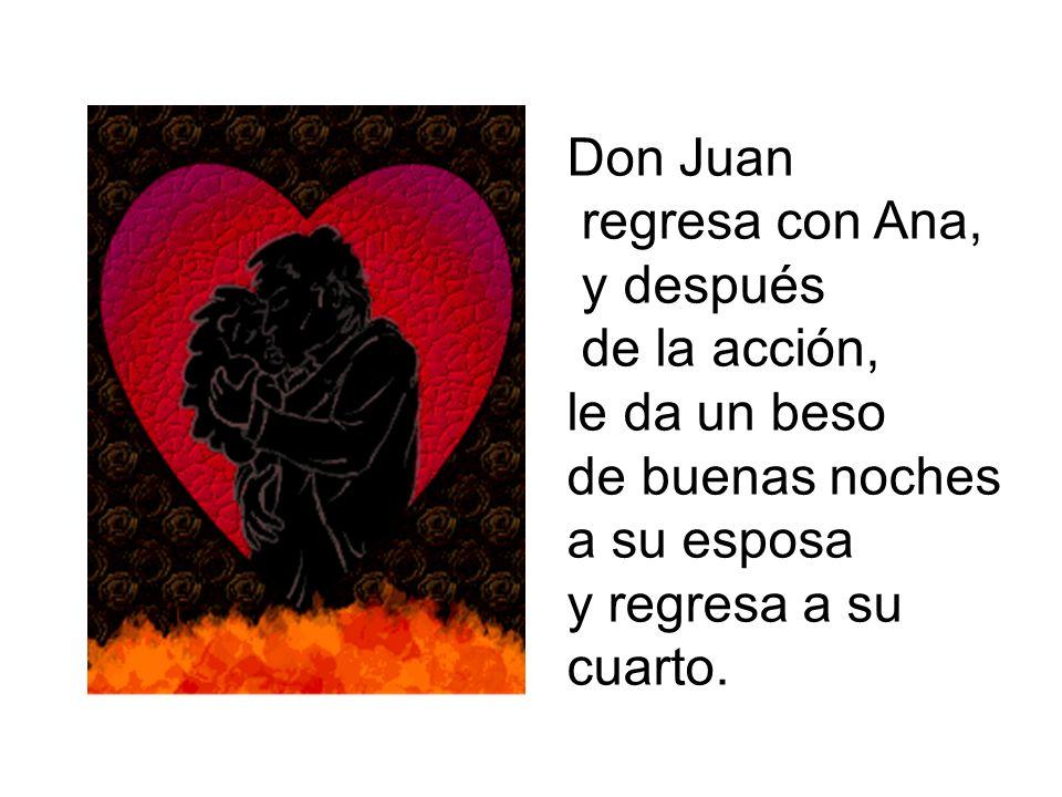 Don Juan regresa con Ana, y después. de la acción, le da un beso. de buenas noches. a su esposa.