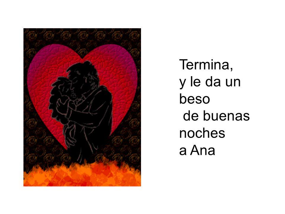 Termina, y le da un beso de buenas noches a Ana