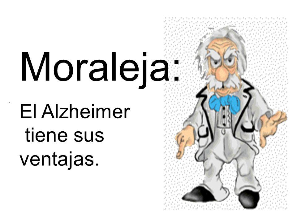 Moraleja: El Alzheimer