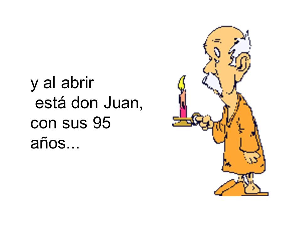 y al abrir está don Juan, con sus 95 años...