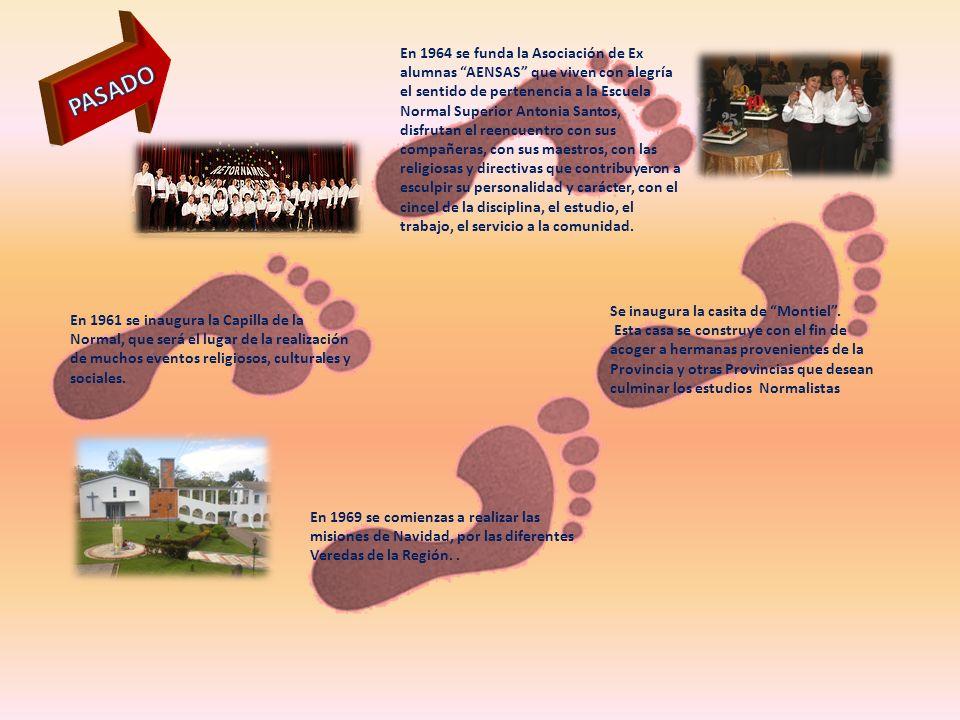En 1964 se funda la Asociación de Ex alumnas AENSAS que viven con alegría el sentido de pertenencia a la Escuela Normal Superior Antonia Santos, disfrutan el reencuentro con sus compañeras, con sus maestros, con las religiosas y directivas que contribuyeron a esculpir su personalidad y carácter, con el cincel de la disciplina, el estudio, el trabajo, el servicio a la comunidad.
