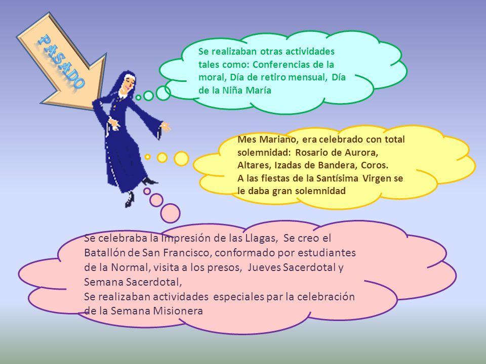 Se realizaban otras actividades tales como: Conferencias de la moral, Día de retiro mensual, Día de la Niña María