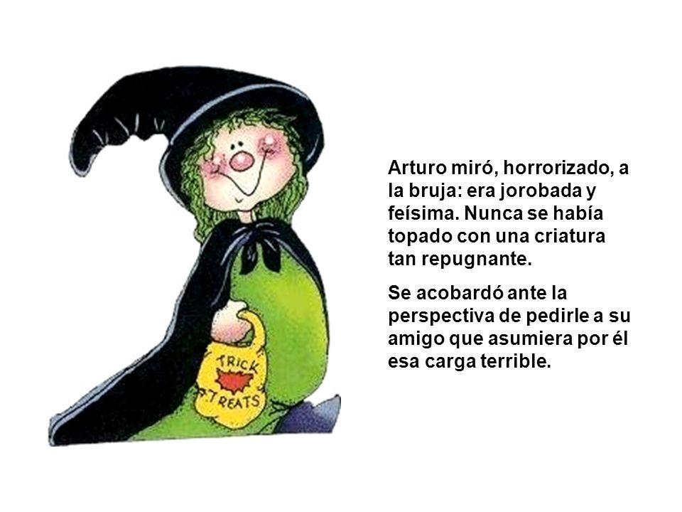 Arturo miró, horrorizado, a la bruja: era jorobada y feísima