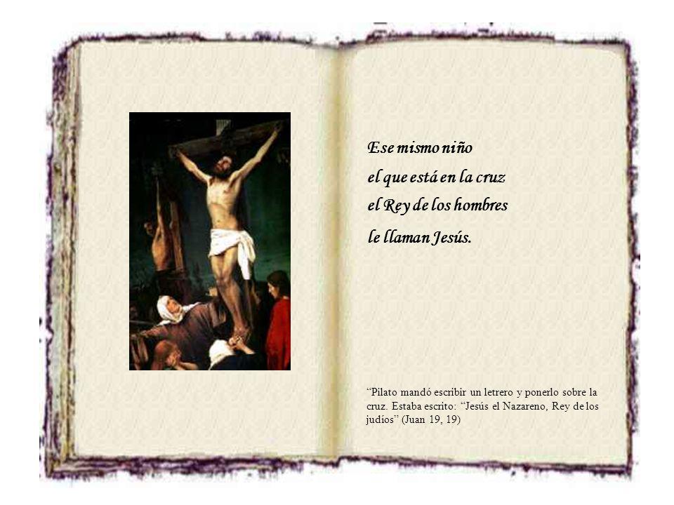 Ese mismo niño el que está en la cruz el Rey de los hombres