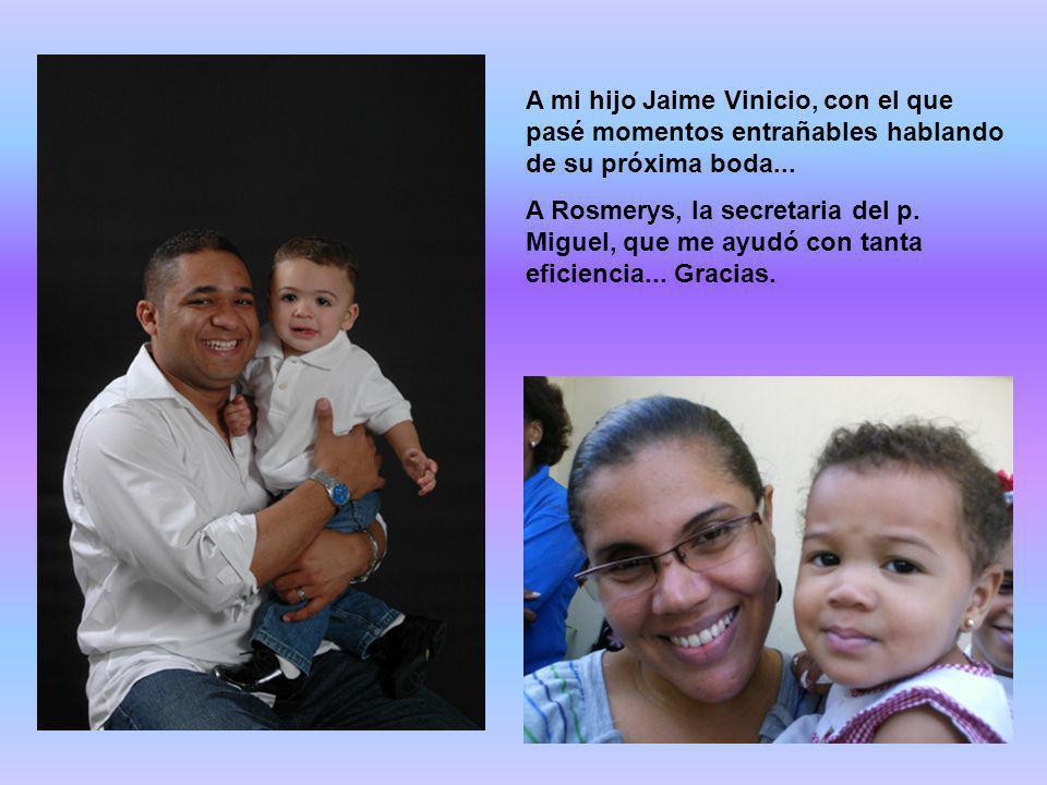 A mi hijo Jaime Vinicio, con el que pasé momentos entrañables hablando de su próxima boda...