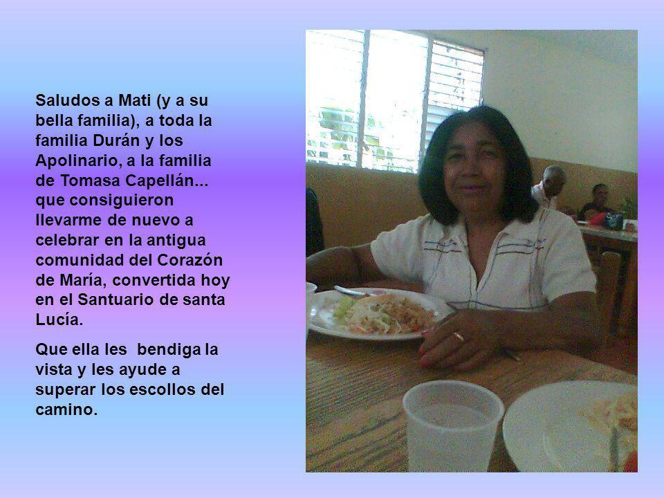 Saludos a Mati (y a su bella familia), a toda la familia Durán y los Apolinario, a la familia de Tomasa Capellán... que consiguieron llevarme de nuevo a celebrar en la antigua comunidad del Corazón de María, convertida hoy en el Santuario de santa Lucía.