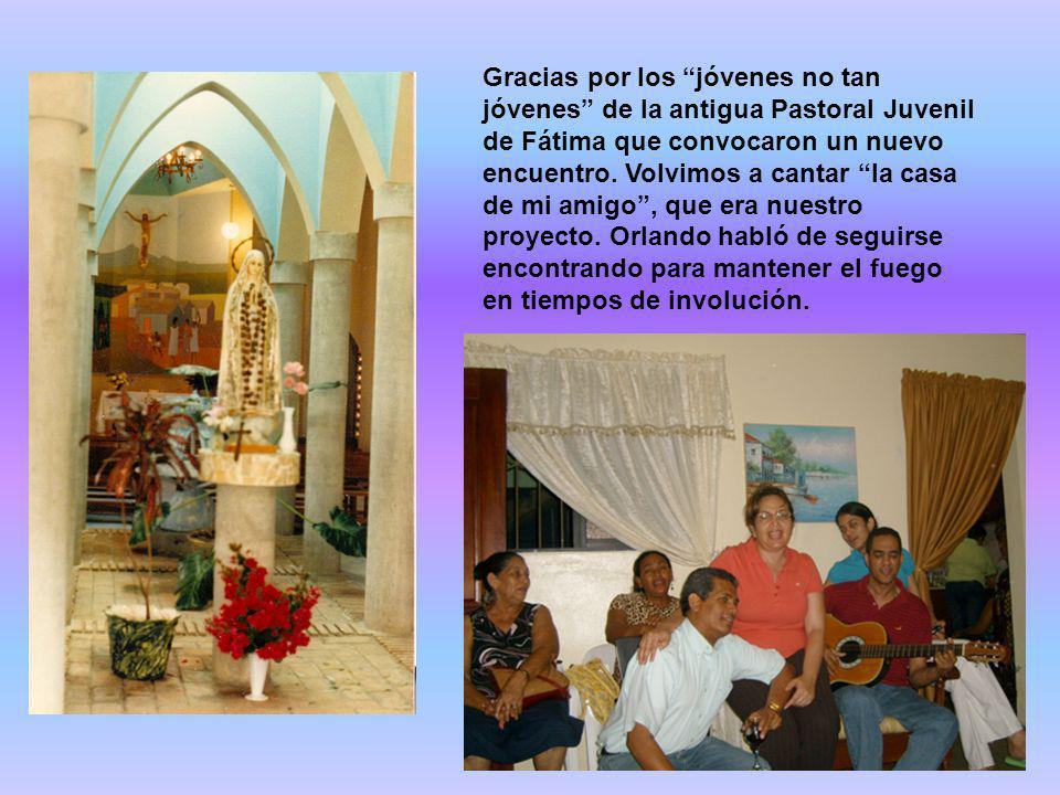 Gracias por los jóvenes no tan jóvenes de la antigua Pastoral Juvenil de Fátima que convocaron un nuevo encuentro.