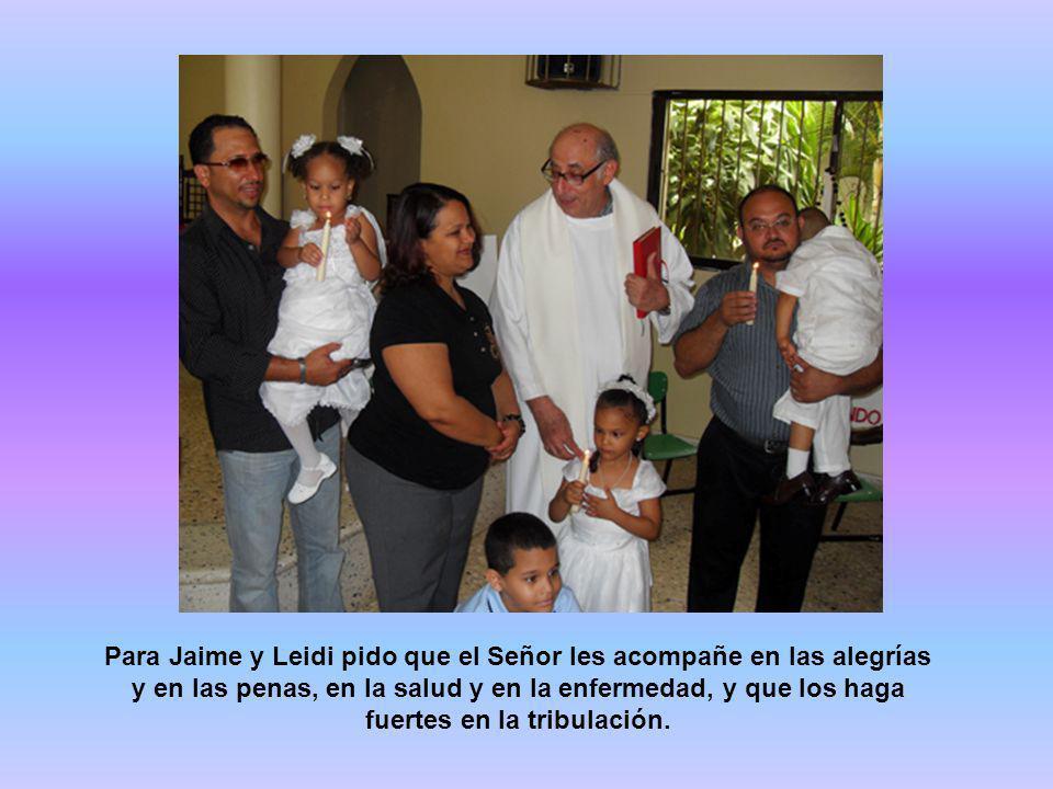 Para Jaime y Leidi pido que el Señor les acompañe en las alegrías y en las penas, en la salud y en la enfermedad, y que los haga fuertes en la tribulación.