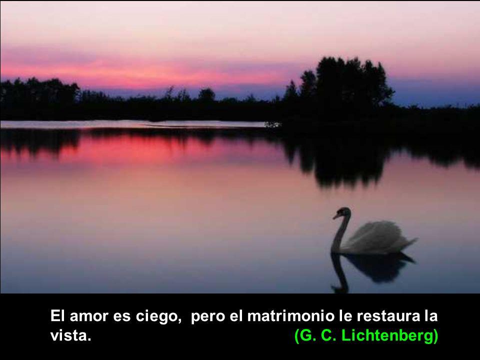 El amor es ciego, pero el matrimonio le restaura la vista. (G. C