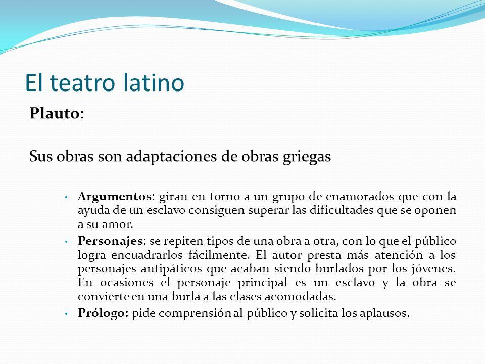 El teatro latino Plauto: Sus obras son adaptaciones de obras griegas