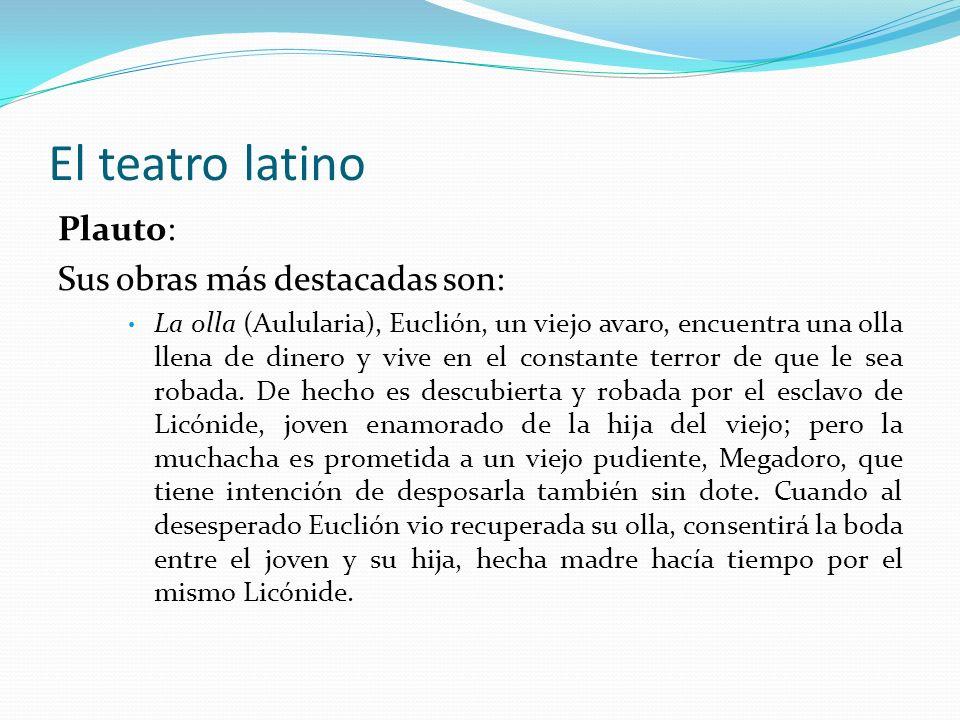 El teatro latino Plauto: Sus obras más destacadas son: