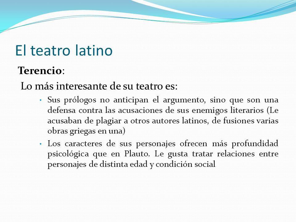 El teatro latino Terencio: Lo más interesante de su teatro es: