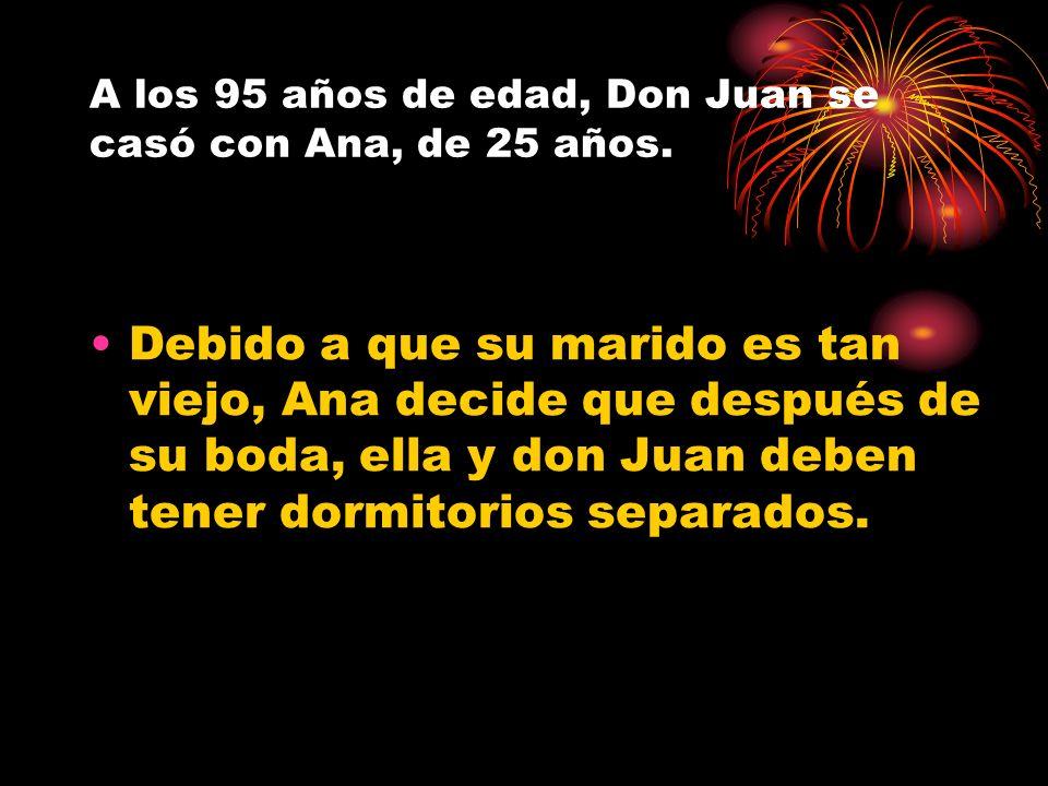 A los 95 años de edad, Don Juan se casó con Ana, de 25 años.