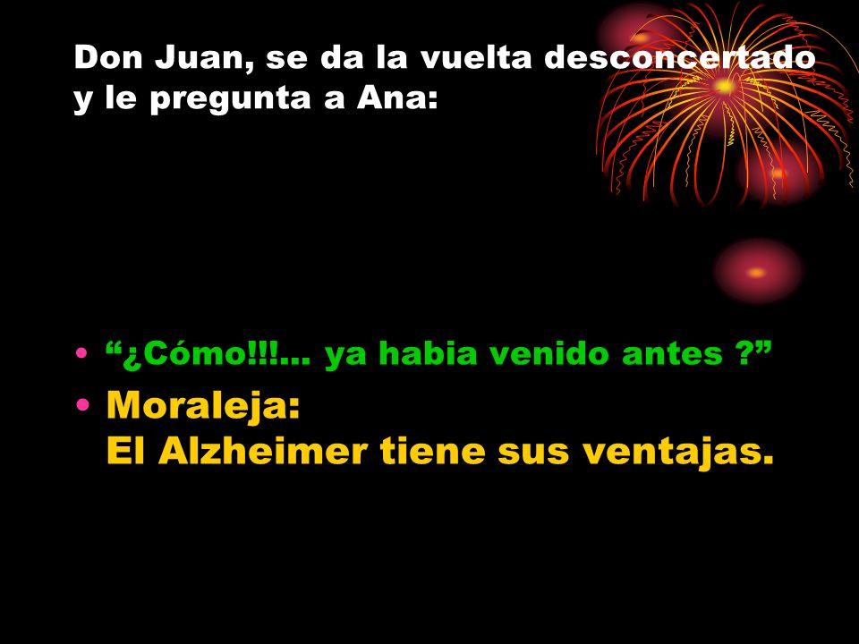 Don Juan, se da la vuelta desconcertado y le pregunta a Ana:
