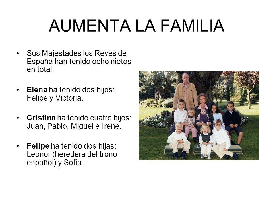 AUMENTA LA FAMILIA Sus Majestades los Reyes de España han tenido ocho nietos en total. Elena ha tenido dos hijos: Felipe y Victoria.