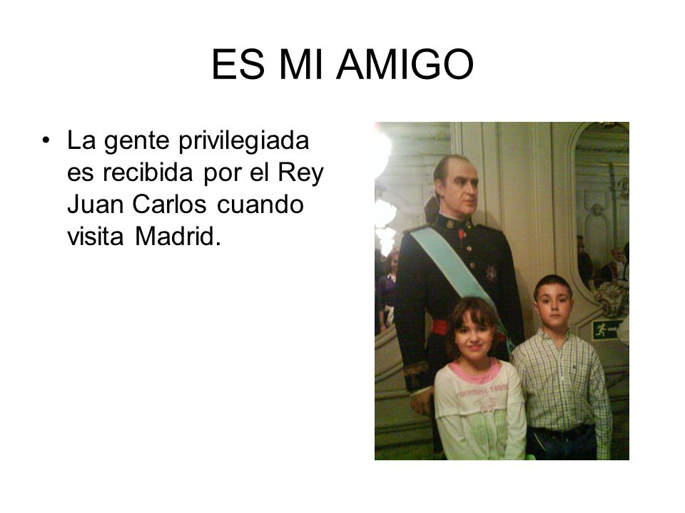 ES MI AMIGO La gente privilegiada es recibida por el Rey Juan Carlos cuando visita Madrid.