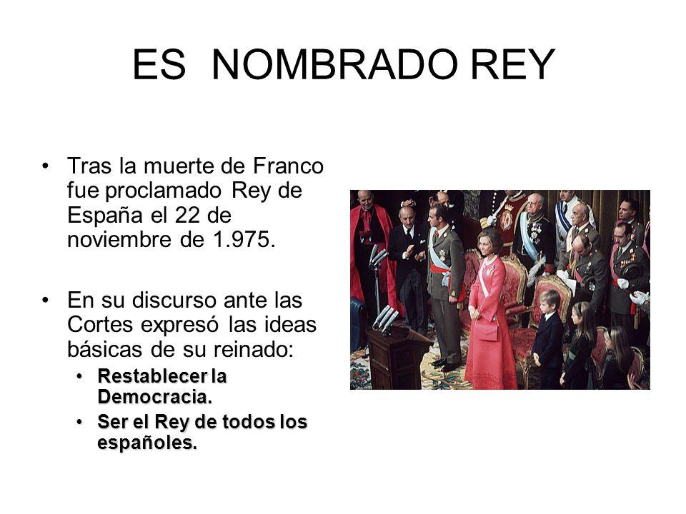ES NOMBRADO REY Tras la muerte de Franco fue proclamado Rey de España el 22 de noviembre de 1.975.