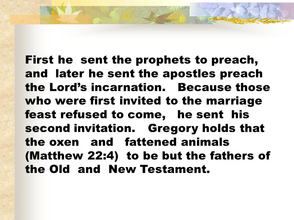 First he sent the prophets to preach, and later he sent the apostles preach the Lord's incarnation.