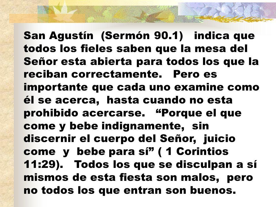 San Agustín (Sermón 90.1) indica que todos los fieles saben que la mesa del Señor esta abierta para todos los que la reciban correctamente.