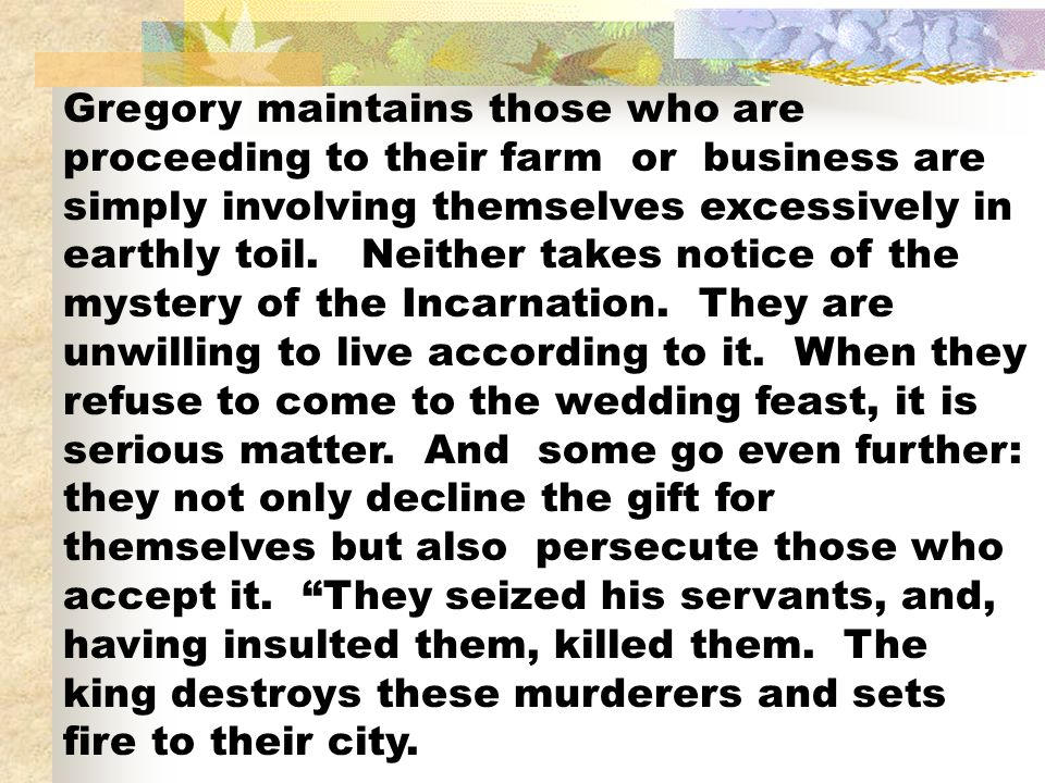 Gregory maintains those who are proceeding to their farm or business are simply involving themselves excessively in earthly toil.