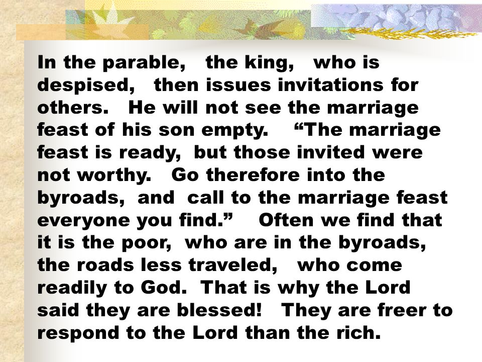 In the parable, the king, who is despised, then issues invitations for others.
