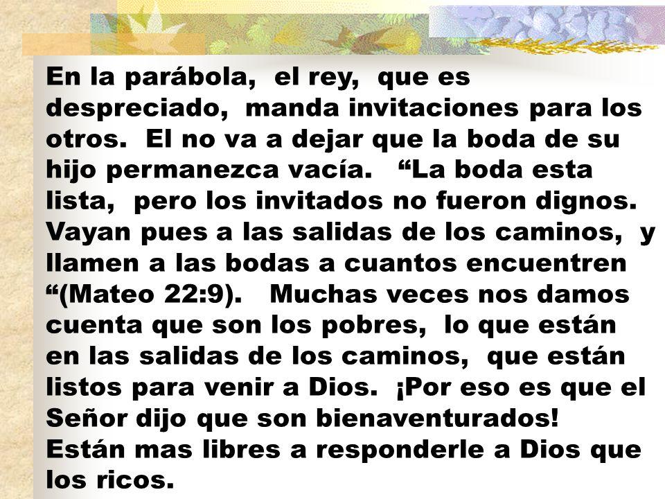 En la parábola, el rey, que es despreciado, manda invitaciones para los otros.