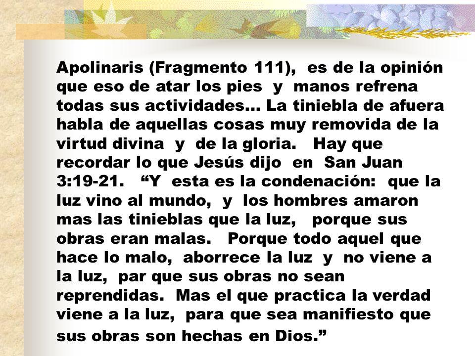 Apolinaris (Fragmento 111), es de la opinión que eso de atar los pies y manos refrena todas sus actividades...