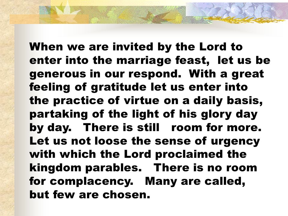 When we are invited by the Lord to enter into the marriage feast, let us be generous in our respond.
