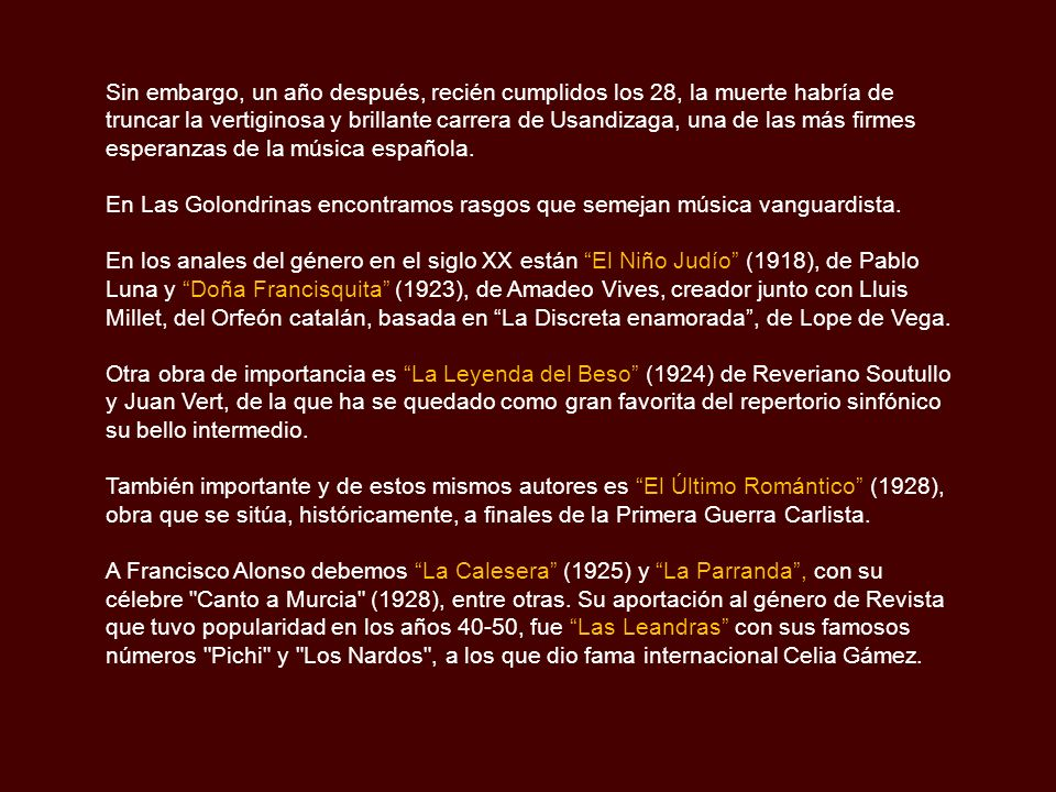 Sin embargo, un año después, recién cumplidos los 28, la muerte habría de truncar la vertiginosa y brillante carrera de Usandizaga, una de las más firmes esperanzas de la música española.