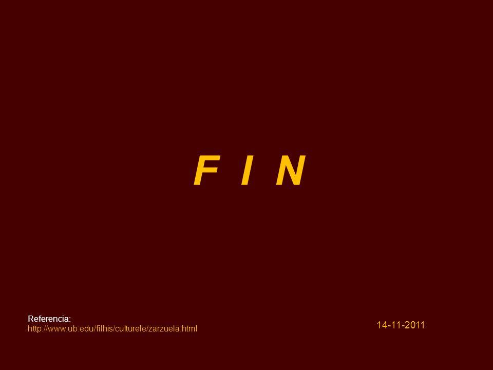 F I N Referencia: http://www.ub.edu/filhis/culturele/zarzuela.html 14-11-2011