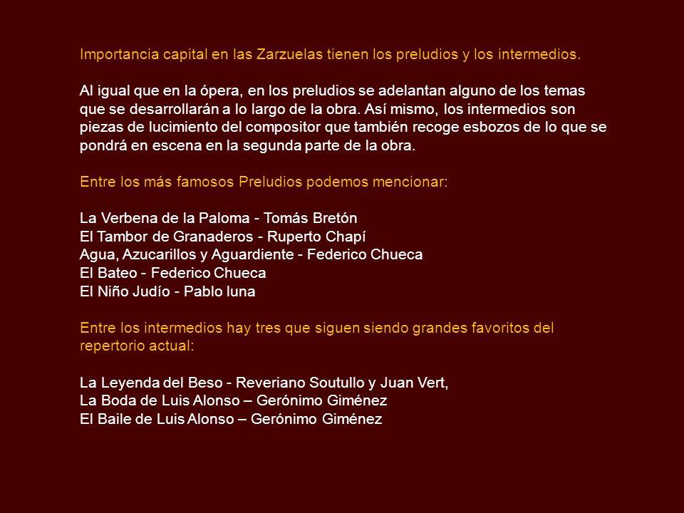 Importancia capital en las Zarzuelas tienen los preludios y los intermedios.