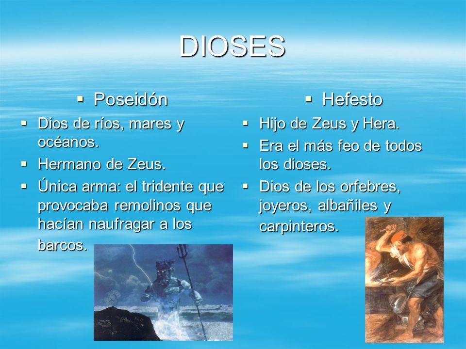 DIOSES Poseidón Hefesto Dios de ríos, mares y océanos.