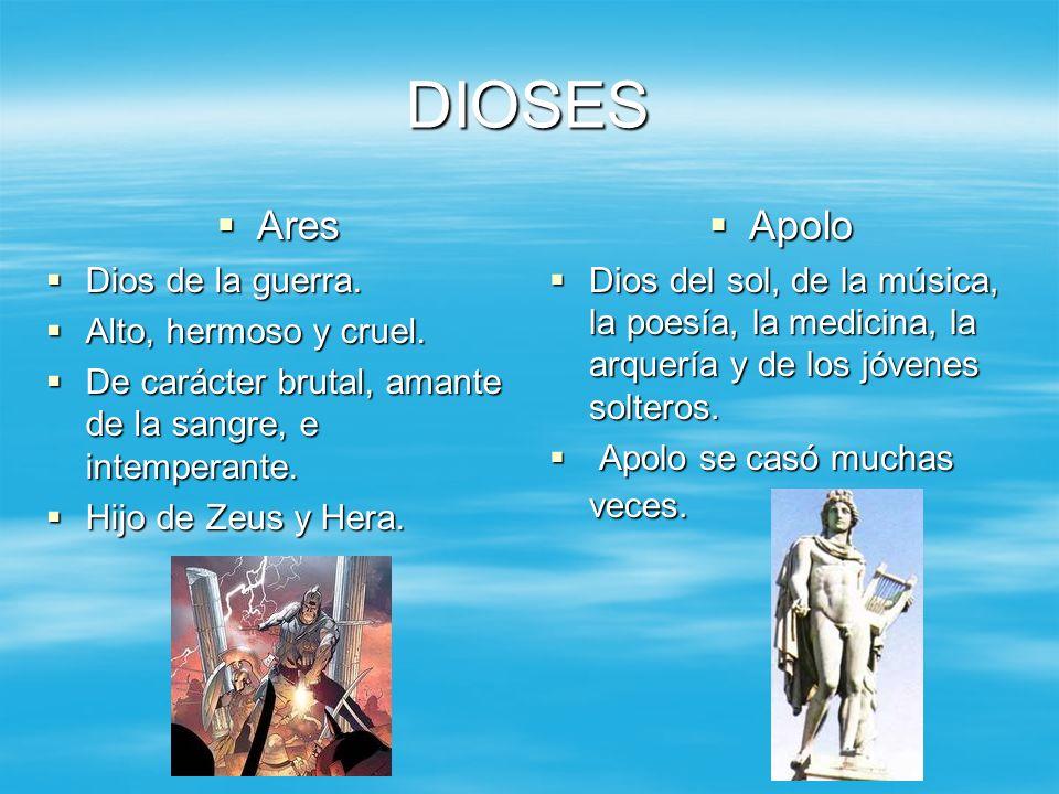 DIOSES Ares Apolo Dios de la guerra. Alto, hermoso y cruel.