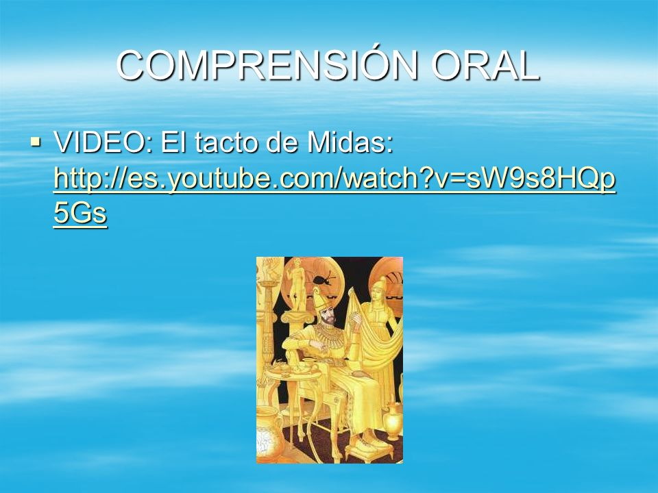 COMPRENSIÓN ORAL VIDEO: El tacto de Midas: http://es.youtube.com/watch v=sW9s8HQp5Gs.