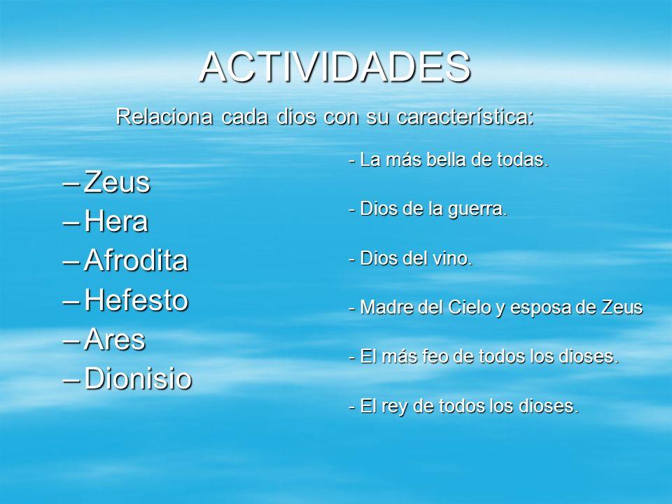 ACTIVIDADES Zeus Hera Afrodita Hefesto Ares Dionisio