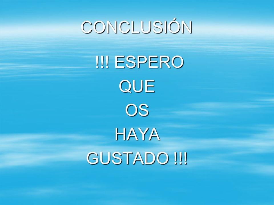 CONCLUSIÓN !!! ESPERO QUE OS HAYA GUSTADO !!!