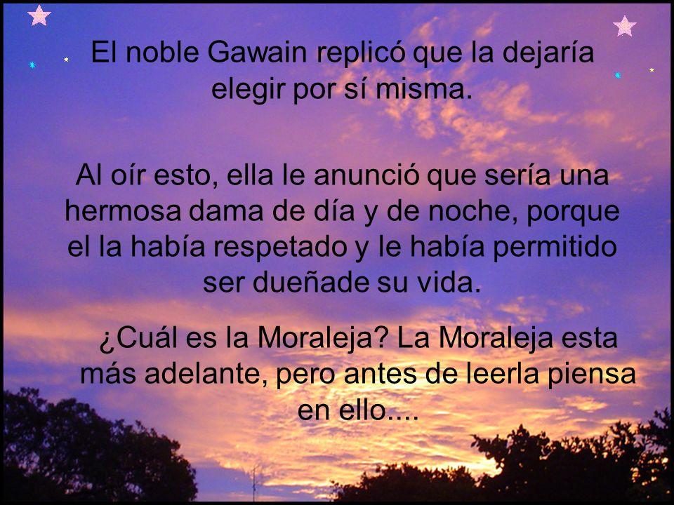 El noble Gawain replicó que la dejaría elegir por sí misma.